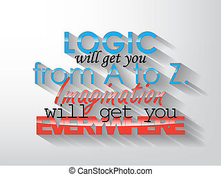 Motivational Poster - Logic will get you from A to Z...