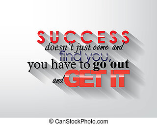 Motivational Poster - Success doesn't just came and find...