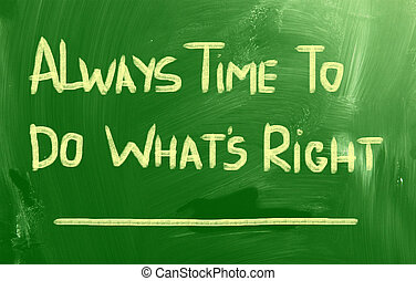 Always Time To Do Whats Right Concept