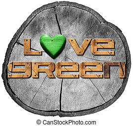 Love Green on Section of Tree Trunk