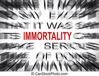 Blured text with focus on IMMORTALITY