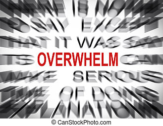 Blured text with focus on OVERWHELM