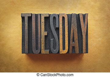 Tuesday - The word TUESDAY written in vintage letterpress...