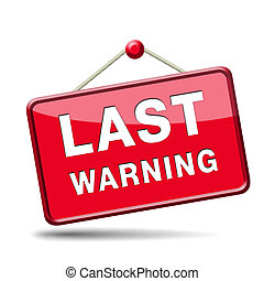 last warning sign or final notice icon. Ultimate chance...