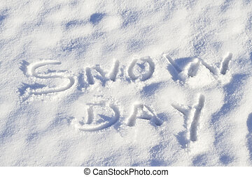 Snow Day written in fresh snowfall - Snow Day written in...