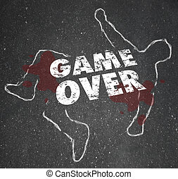 Game Over Body Chalk Outline Dead Person - The words Game...