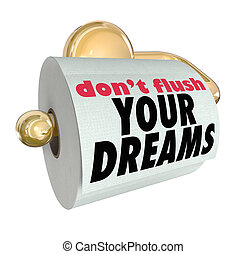 Don't Flush Your Dreams Toilet Paper Roll - Don't Flush Your...