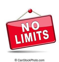 no limits or boundaries unlimited and without restrictions...