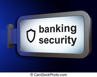Privacy concept: Banking Security and Contoured Shield on billboard background