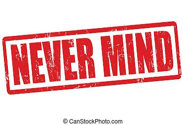 Never mind stamp - Never mind grunge rubber stamp on white,...