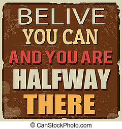 Belive you can and you are halfway there poster - Belive you...