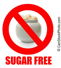 Sugar free - No sugar sigh Forbidden eating sugar in a...