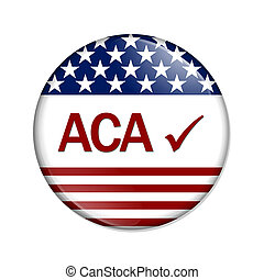 Affordable Care Act is great - A white button with word ACA...