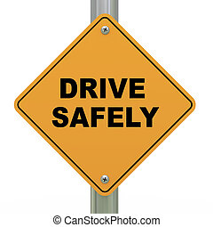 3d road sign drive safely - 3d illustration of yellow...