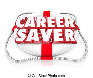 Career Saver Life Preserver Career Job Rescue - The words...