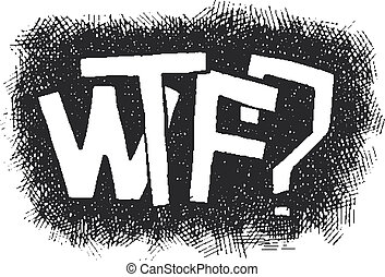 WTF? Hand drawn. Popular expression. Vector eps8 - WTF? Hand...