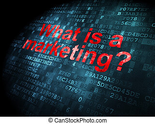 Marketing concept: What is a Marketing? on digital background