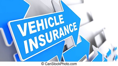 Vehicle Insurance. Business Concept. - Vehicle Insurance -...