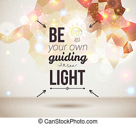 Be your own guiding light. Motivating light poster. Fantasy...