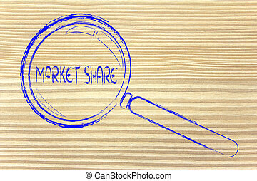 magnifying glass, focusing on market share - magnifying...