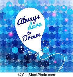 White drawn balloon with message on the blue hexagon background. Motivating poster. Background and typography can be used together or separately. Vector image.