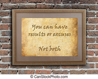You can have results or excuses, not both - Old wooden frame...