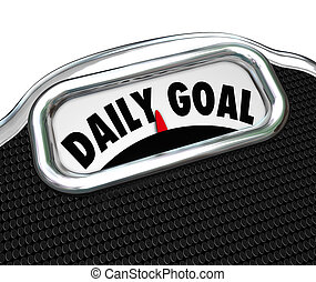 Daily Goal Scale Weight Loss Diet Plan - Daily Goal words on...