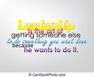 Motivational Background - Leadership is the art of getting...
