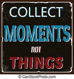 Collect moments not things poster - Collect moments not...