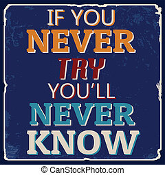 If you never try youll never know poster - If you never try...