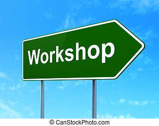 Education concept: Workshop on road sign background