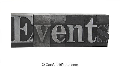 events in old metal type - the word events in letterpress...