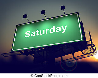 Saturday - Billboard on the Sunrise Background - Saturday -...