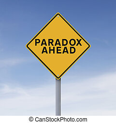 Paradox Ahead - A conceptual road sign indicating Paradox...