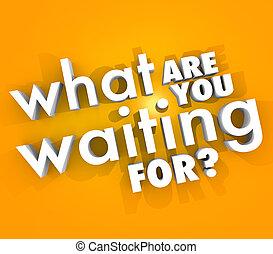 qué, ser, usted, esperar, para, pregunta, urgente,...