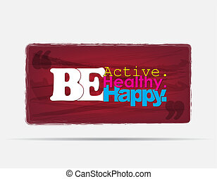 Motivational Poster - Be Active. Be healthy. Be Happy....