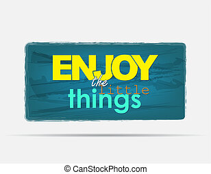 Enjoy the little things. Motivational background. Typography...