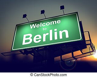 Billboard Welcome to Berlin at Sunrise. - Welcome to Berlin...
