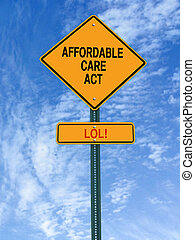affordable care act lol sign - conceptual sign with words...