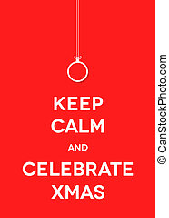 Xmas greeting card - Christmas card. Keep calm and celebrate...