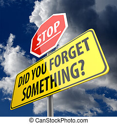 Did You Forget Something words on yellow Road Sign and Stop...