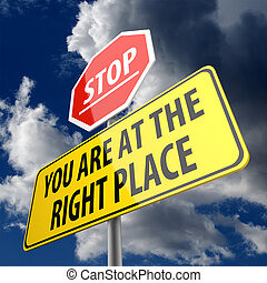 You are at the Right Place words on Road Sign and Stop Sign