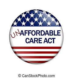 Not Affordable Care Act Button - A white button with words...