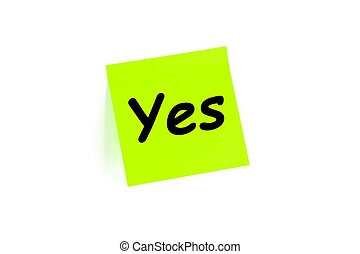 Yes Concept On A Note - Yes written on a note isolated on...