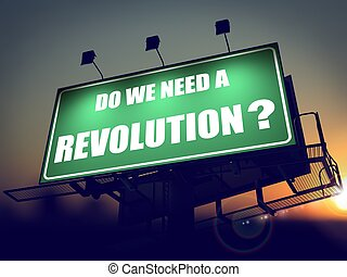 Do We Need a Revolution - Question on Billboard. - Do We...