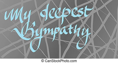 My deepest sympathy - Hand written Calligraphy,sympathy...