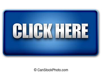 Click Here 3D Blue Button on White Background - Click Here...