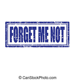Forget Me Not-stamp - Grunge rubber stamp with text Forget...