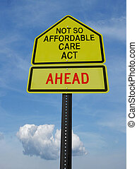 not so affordable care act ahead sign - conceptual sign with...