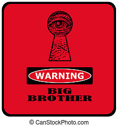 big brother - warning big brother is watching you red sign...